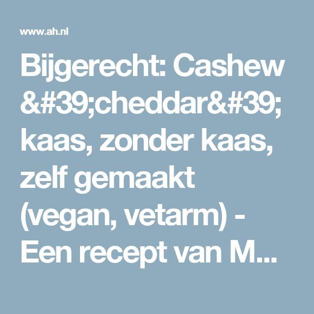 Bijgerecht: Cashew 'cheddar' kaas, zonder kaas, zelf gemaakt (vegan, vetarm) - Een recept van Marjorie Alberts - Albert Heijn