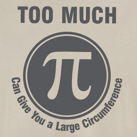 TOO MUCH PI CAN GIVE YOU A LARGE CIRCUMFERENCE SHIRT