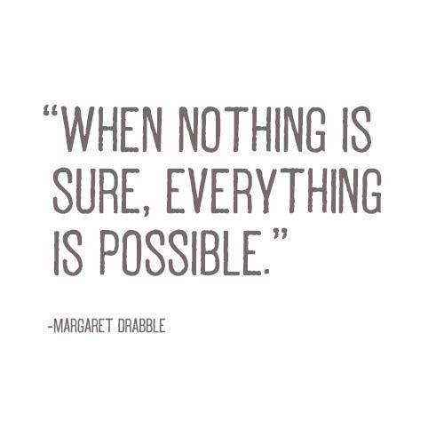 Cuando nada es seguro, todo es posible.