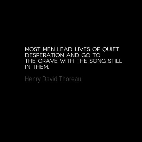 Most people lead lives of quiet desperation