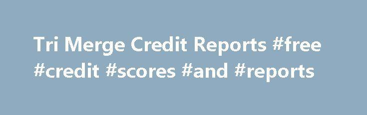 Tri Merge Credit Reports #free #credit #scores #and #reports http://credits.remmont.com/tri-merge-credit-reports-free-credit-scores-and-reports/  #tri merge credit report # Tri-Merge Credit Reports Instant Three Bureau Credit Report – Experian, Equifax and TransUnion Universal Credit Services is a top 10 national mortgage credit report provider, family owned and operated with over 20 years of experience…  Read moreThe post Tri Merge Credit Reports #free #credit #scores #and #reports appeared…
