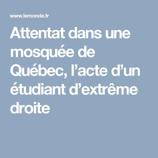 Attentat dans une mosquée de Québec, l'acte d'un étudiant d'extrême droite