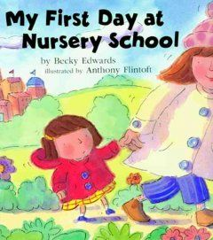 My first day at nursery school by Becky Edwards.  On the first day of preschool, a little girl misses her mother, but on the second day she is excited to go back.