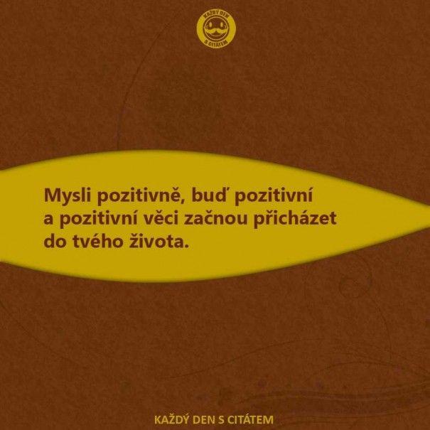 citáty - Mysli pozitivně, buď pozitivní a pozitivní