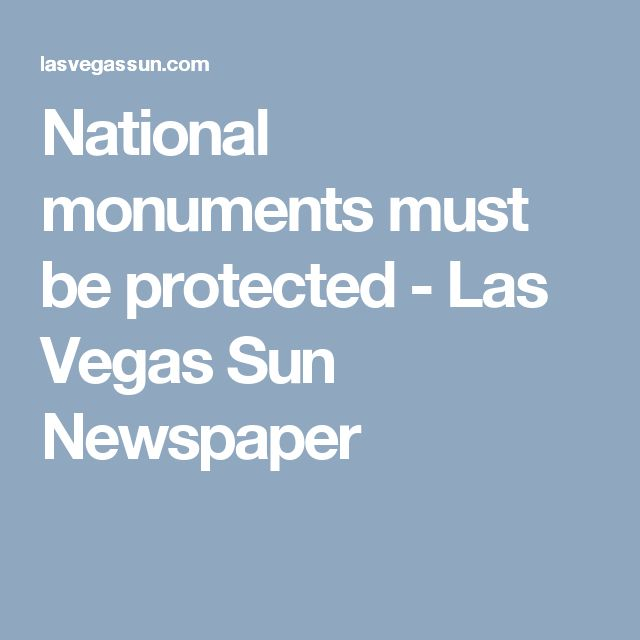 National monuments must be protected - Las Vegas Sun Newspaper