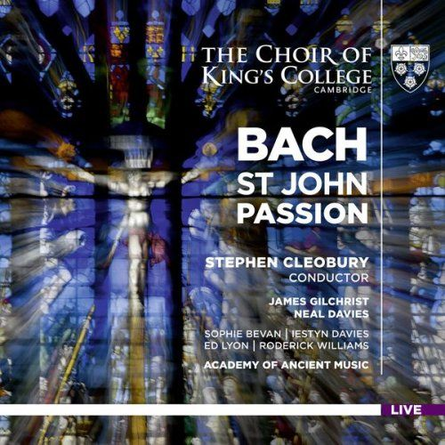 Academy of Ancient Music, Choir of King's College, Cambridge & Stephen Cleobury - Bach: St. John Passion, BWV 245 (Live) (2017)