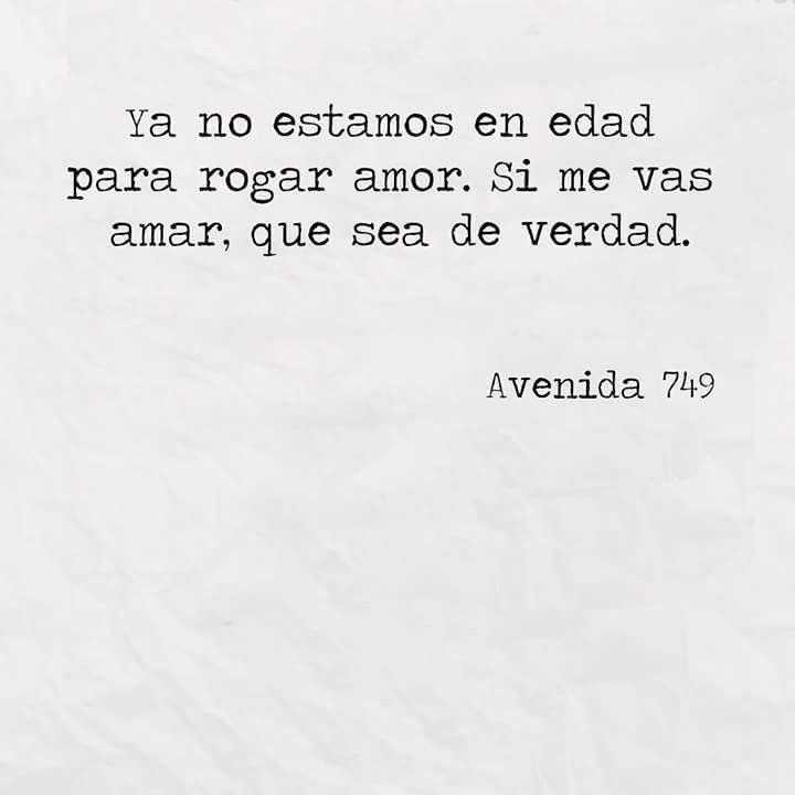 Ya No Estamos En Esa Edad Para Rogar Amor Frases Sentimentales Frases Sabias No Ruegues Amor