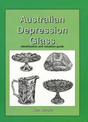 Australian Depression Glass Ken Arnold  RRP ($A) 24.95 P/B Publisher: Crown Castleton Publishers ISBN: 9781875342648