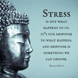 Stress is not what happens to us. It's our response to what happens and response is something we can choose.