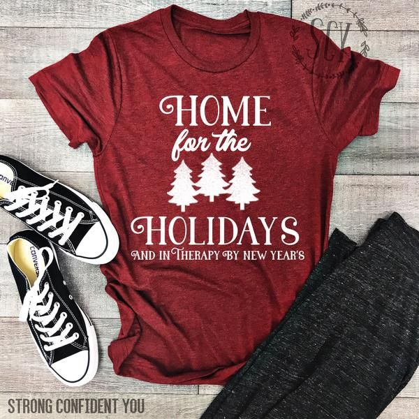 Home For The Holidays And In Therapy By New Years. Holiday T-Shirt. Home for the Holidays Shirt. Funny Holiday Tee. New Years Resolution.