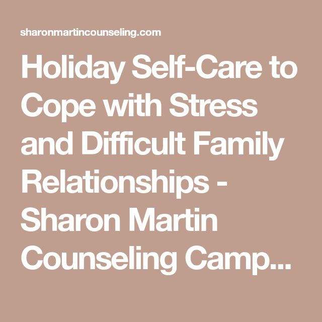 Holiday Self-Care to Cope with Stress and Difficult Family Relationships - Sharon Martin Counseling Campbell, CA