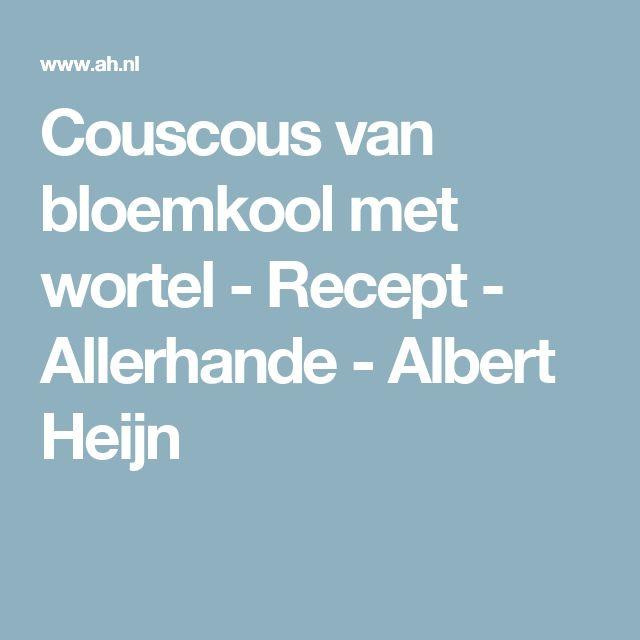 Couscous van bloemkool met wortel - Recept - Allerhande - Albert Heijn