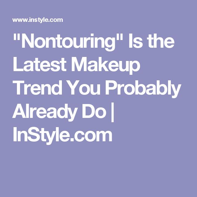 """""""Nontouring"""" Is the Latest Makeup Trend You Probably Already Do 