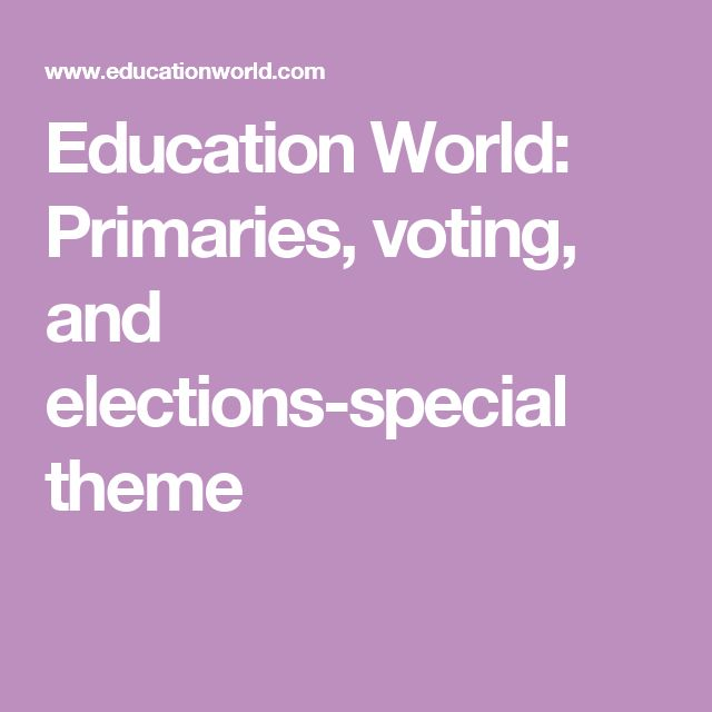 Education World: Primaries, voting, and elections-special theme