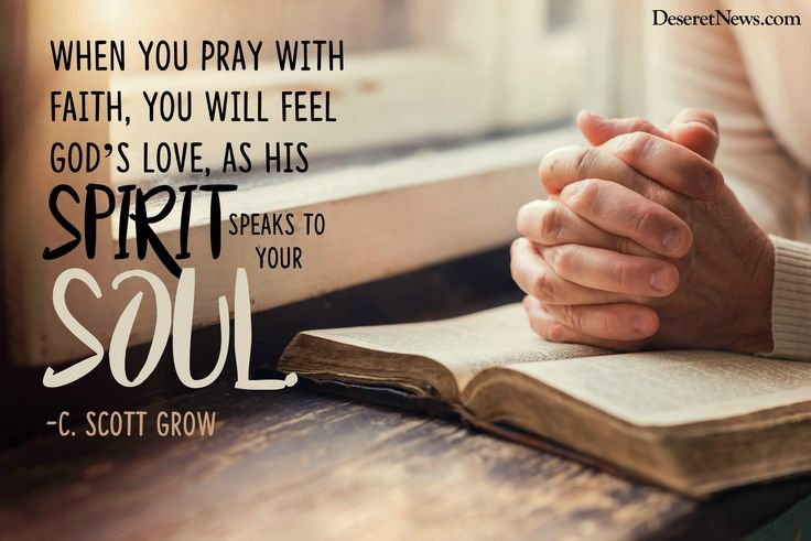 """When you pray with faith, you will feel God's love as His spirit speaks to your soul.""  –Elder C. Scott Grow #LDSconf #quotes #LDS"