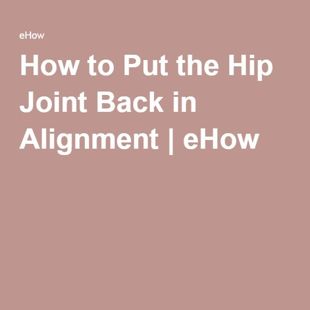 How to Put the Hip Joint Back in Alignment | eHow