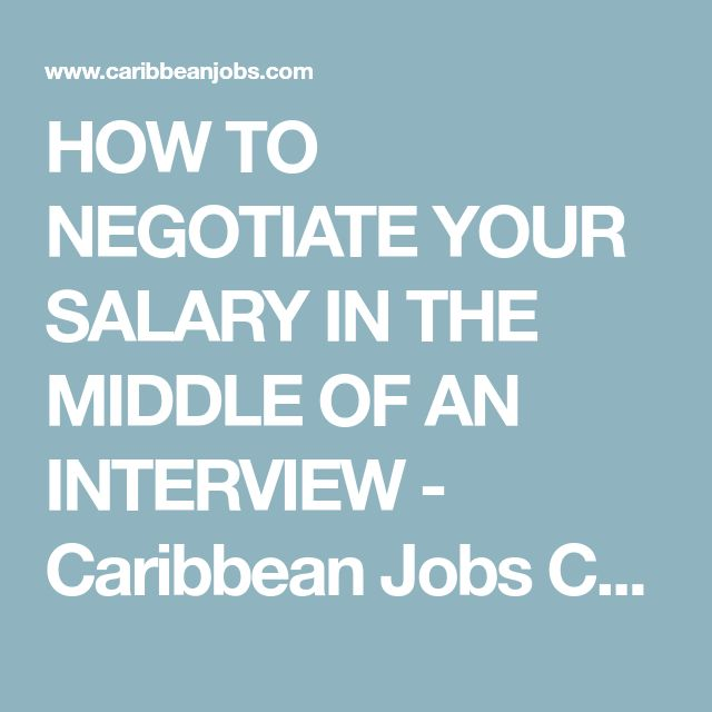 HOW TO NEGOTIATE YOUR SALARY IN THE MIDDLE OF AN INTERVIEW - Caribbean Jobs Career Advice