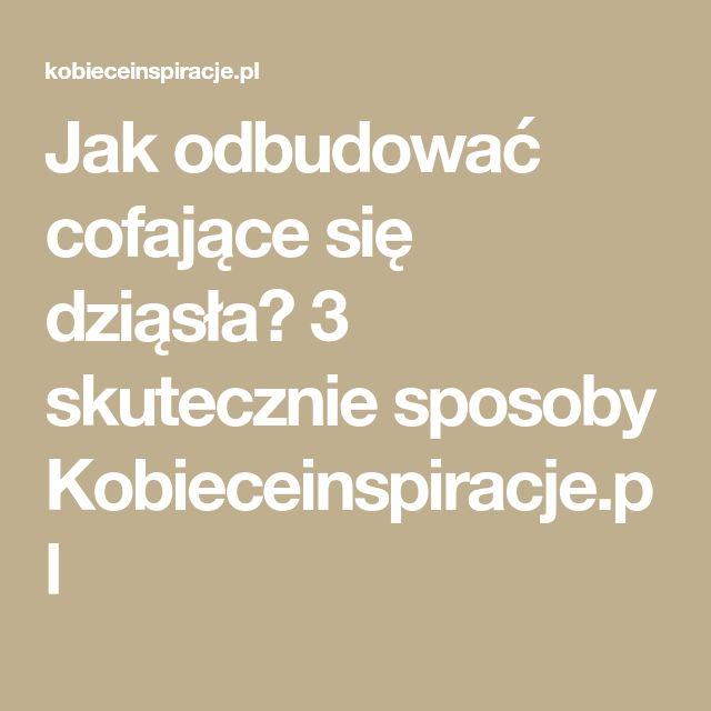 Jak odbudować cofające się dziąsła? 3 skutecznie sposoby Kobieceinspiracje.pl