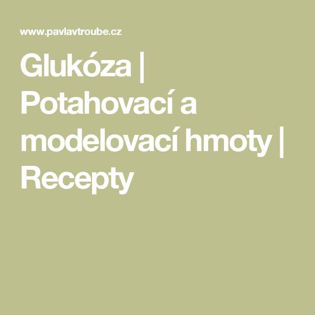 Glukóza | Potahovací a modelovací hmoty | Recepty