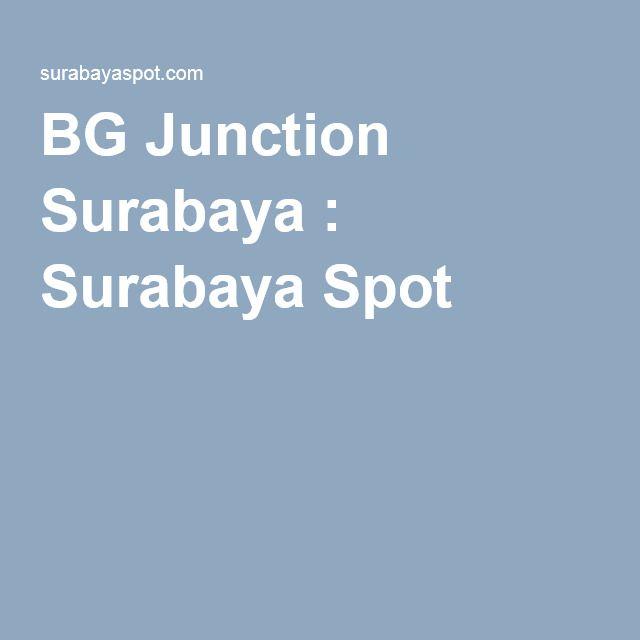 BG Junction Surabaya : Surabaya Spot