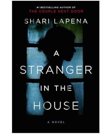 A Stranger in the House, by Shari Lapena | If you've already breezed through Paula Hawkins' Into the Water and Fiona Barton's The Child, fear not—this season has plenty more exciting page-turners.