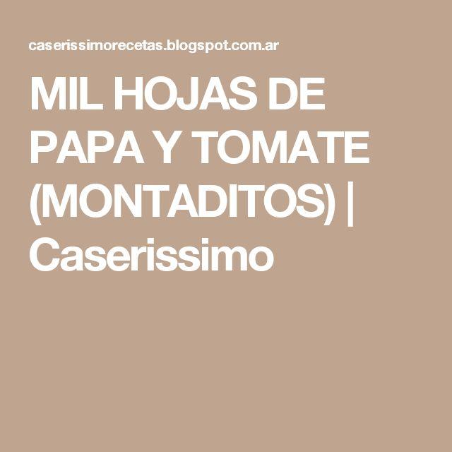 MIL HOJAS DE PAPA Y TOMATE (MONTADITOS) | Caserissimo