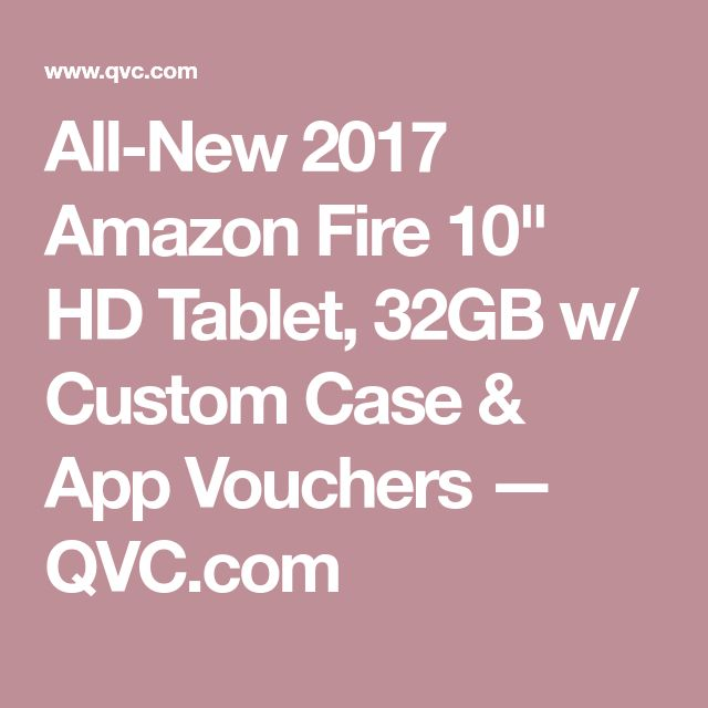 "All-New 2017 Amazon Fire 10"" HD Tablet, 32GB w/ Custom Case & App Vouchers — QVC.com"