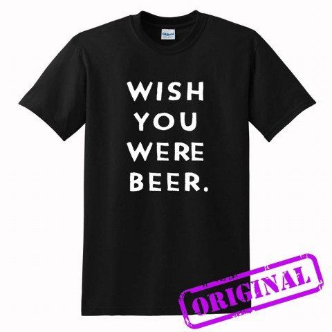 Wish+You+Were+Beer+for+shirt+black,+tshirt+black+unisex+adult