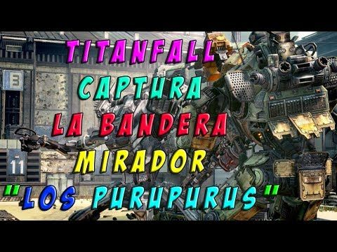 "CAPTURA LA BANDERA EN MIRADOR ""LOS PURUPURUS"" TITANFALL PC GAMEPLAY MAX ..."