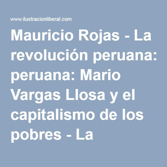 Mauricio Rojas - La revolución peruana: Mario Vargas Llosa y el capitalismo de los pobres - La Ilustración Liberal - Revista española y americana