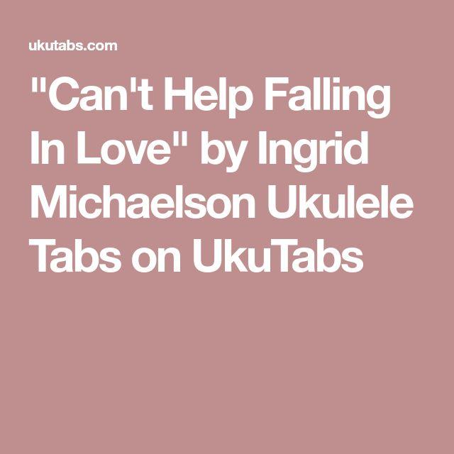 """Can't Help Falling In Love"" by Ingrid Michaelson Ukulele Tabs on UkuTabs"