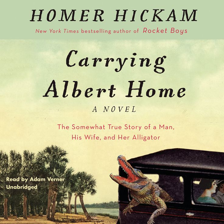 """Carrying Albert Home: The Somewhat True Story of a Man, His Wife, and Her Alligator, by Homer Hickam (2015). """"[This] is the funny, sweet, and sometimes tragic tale of a young couple and a special alligator on a crazy 1,000-mile adventure."""" (Website)"""