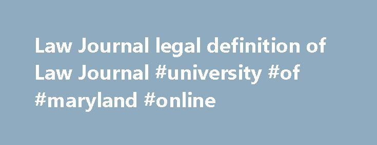 Law Journal legal definition of Law Journal #university #of #maryland #online http://laws.nef2.com/2017/04/30/law-journal-legal-definition-of-law-journal-university-of-maryland-online/  #law journal # Law Journal Law Journal References in periodicals archive ? FTI Consulting, Inc, the global business advisory firm dedicated to helping organizations protect and enhance their enterprise value, today announced that its Forensic Litigation Consulting segment has been recognized as an industry…