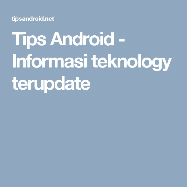 Tips Android - Informasi teknology terupdate