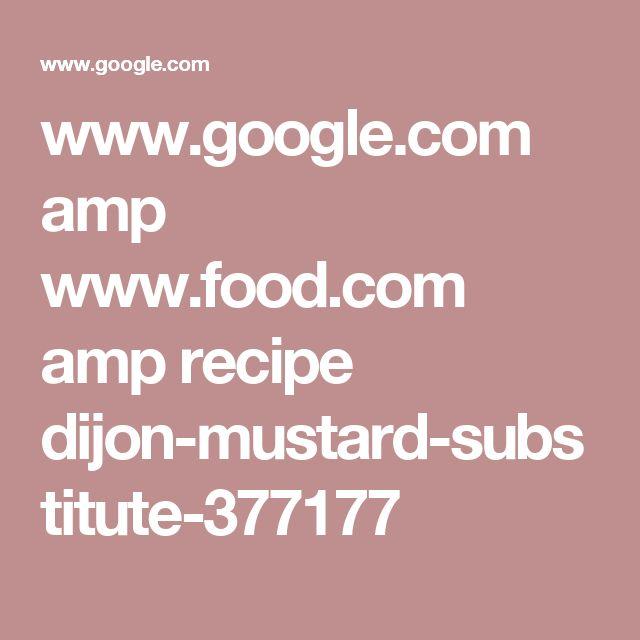 www.google.com amp www.food.com amp recipe dijon-mustard-substitute-377177
