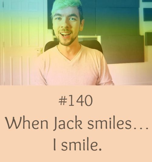 100% true. I love it. Cause I know even if I had a bad day I can come and watch Jack and it will make me feel 10 times better. So THANKS JACK!!!!