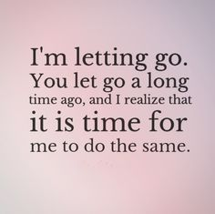I'm letting go. You let go a long time ago, and I realize that it is time for me to do the same. #quotes Break ups is hard to accept