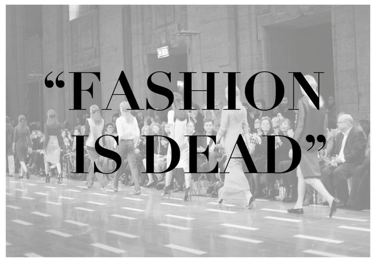 fashion is dead  just so you know