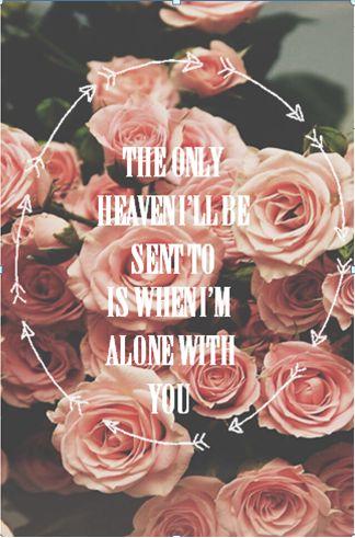 L'unico paradiso in cui sarò mandato è quando sono solo con te. Take Me To Church- Hozier