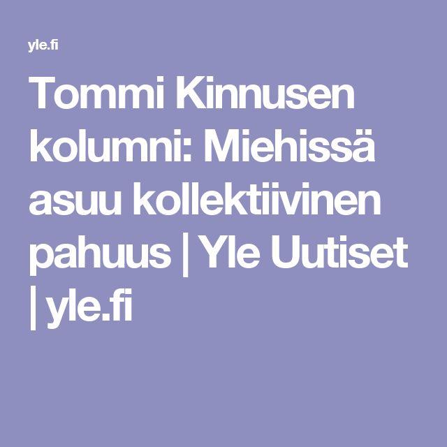 Tommi Kinnusen kolumni: Miehissä asuu kollektiivinen pahuus | Yle Uutiset | yle.fi