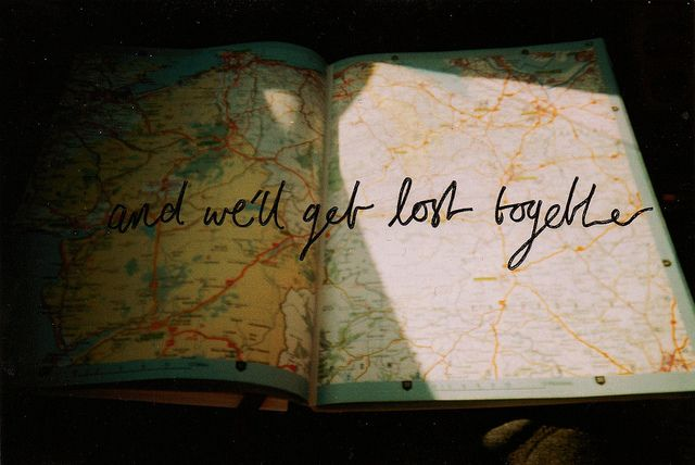 and we'll get lost together.