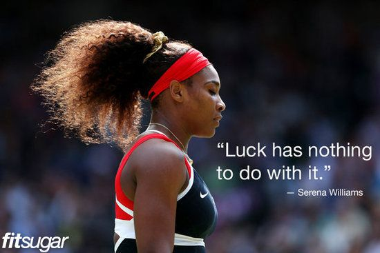 "#SerenaWilliams ""Luck has nothing to do with it."""