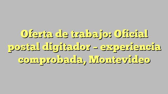 Oferta de trabajo: Oficial postal digitador - experiencia comprobada, Montevideo