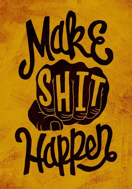 Make Shit HappenShit Happen, Inspiration, Wisdom Quotes, Things, Quotes Design, Living, Design Quotes, Types Quotes, Jay Roeder