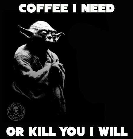 Coffee I need.