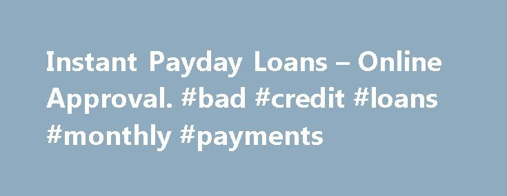 Instant Payday Loans – Online Approval. #bad #credit #loans #monthly #payments http://loan.remmont.com/instant-payday-loans-online-approval-bad-credit-loans-monthly-payments/  #instant payday loans online # Our Easy Requirements: Active checking account. At least 18 years of age. Employed for at least one month. US Citizen or permanent resident. No more than two outstanding loans current with any other companies. Instant Payday Loans You can stop fretting about emergency money problems…