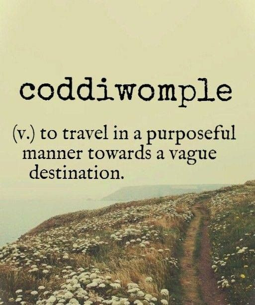 coddiwomple - not something I'm engaged in.  More of a novaturient, numinous vagary, a veritable eleutheromanic dérive...