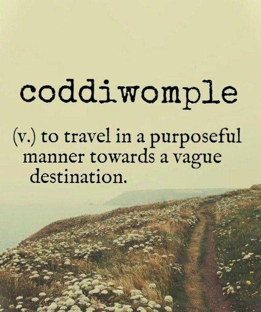 Coddiwomple; Verbo: viajar propositamente em direção a um destino vago.