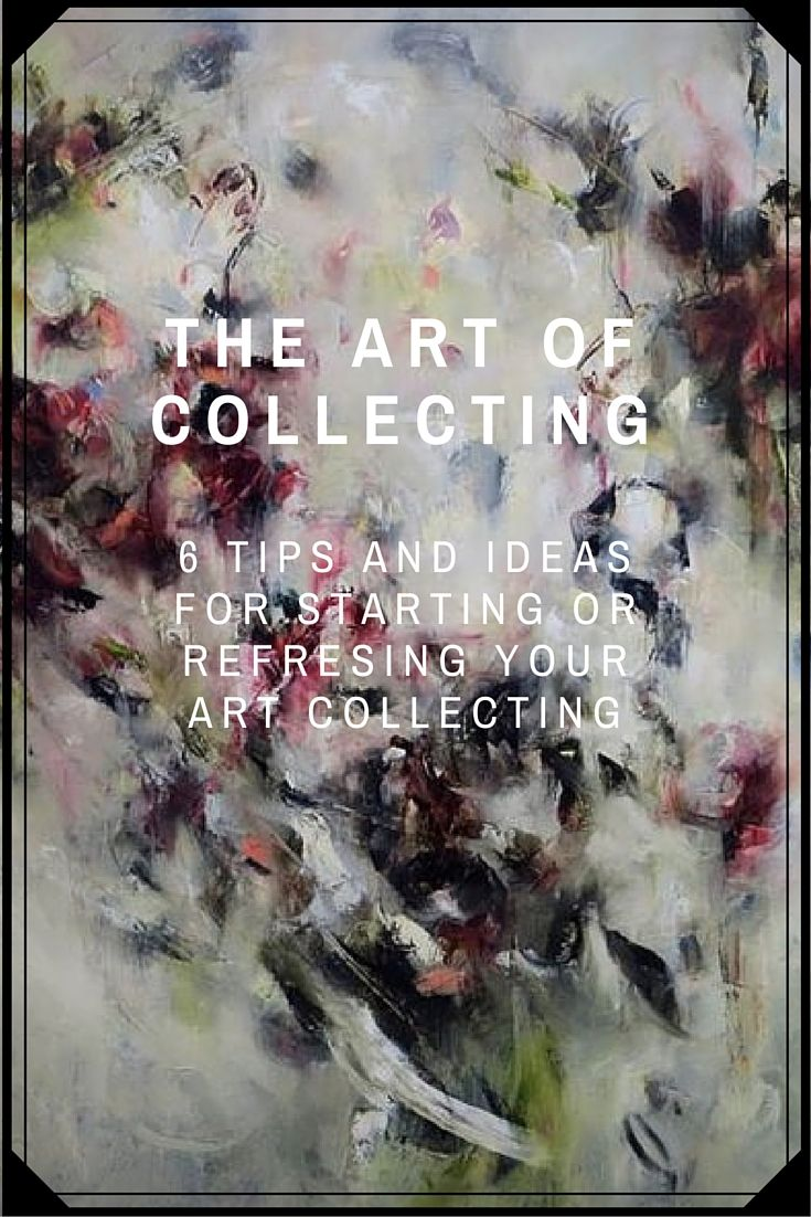 6 Easy and inspiring tips for novice or seasoned art collectors on ways to refresh or start an art collection.