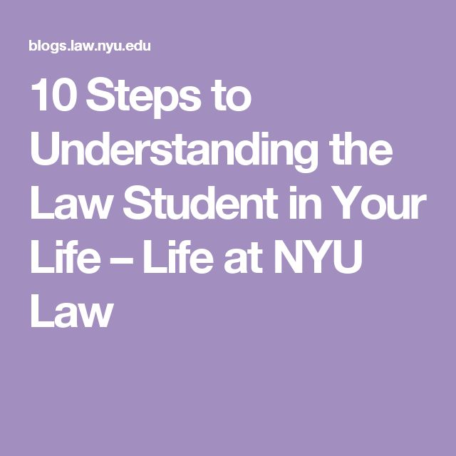 10 Steps to Understanding the Law Student in Your Life – Life at NYU Law
